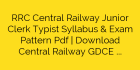 RRC Central Railway Junior Clerk Typist Syllabus & Exam Pattern Pdf | Download Central Railway GDCE Syllabus 2018