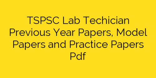 Download TSPSC Lab Technician Previous Papers, Model Papers Pdf