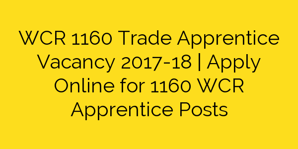 WCR 1160 Trade Apprentice Vacancy 2017-18 | Apply Online for 1160 WCR Apprentice Posts