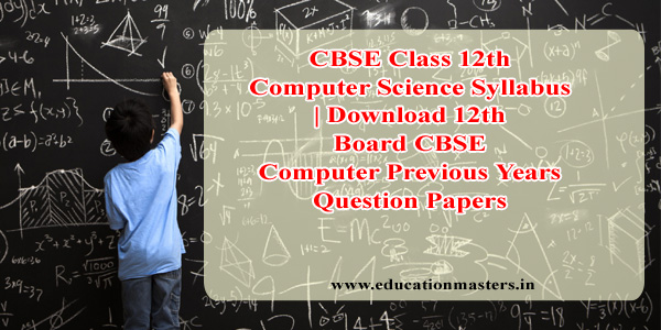 CBSE Class 12th Computer Science Syllabus   Download 12th Board CBSE Computer Previous Years Question Papers