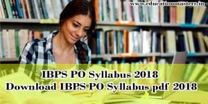 IBPS PO Syllabus 2018 – Download IBPS PO Syllabus pdf 2018