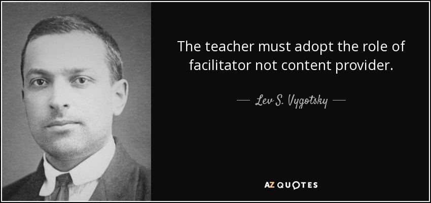 the-teacher-must-adopt-the-role-of-facilitator-lev-s-vygotsky