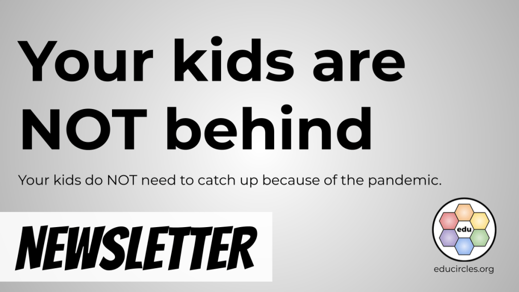 Your kids are not behind. Your kids do NOT need to catch up because of the pandemic