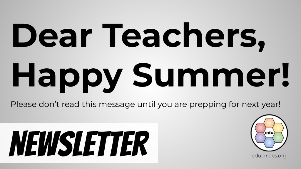 Dear Teachers, Happy Summer! Please don't read this message until you are preparing for next year!