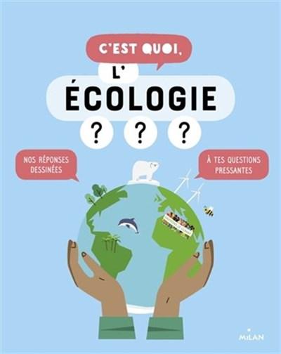 Un livre pour enfant sur les changements climatiques intitulé: C'est quoi l'écologie?