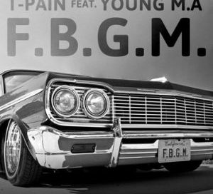 T-Pain – F.B.G.M. Ft. Young M.A | DOWNLOAD MP3