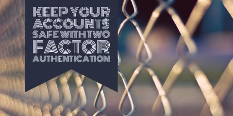 keep-your-accounts-safe-with-two-factor-authentication