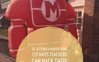 10. Attend a Maker Faire (13 Ways Teachers Can Hack Their Learning)