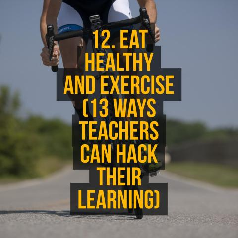 12. Eat healthy and Exercise (13 Ways Teachers Can Hack Their Learning)