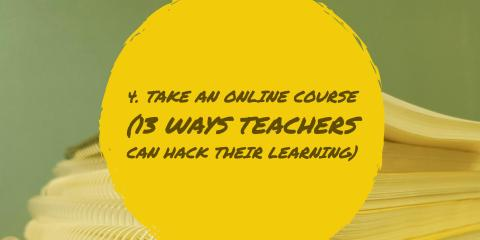 4-take-an-online-course-13-ways-teachers-can-hack-their-learning