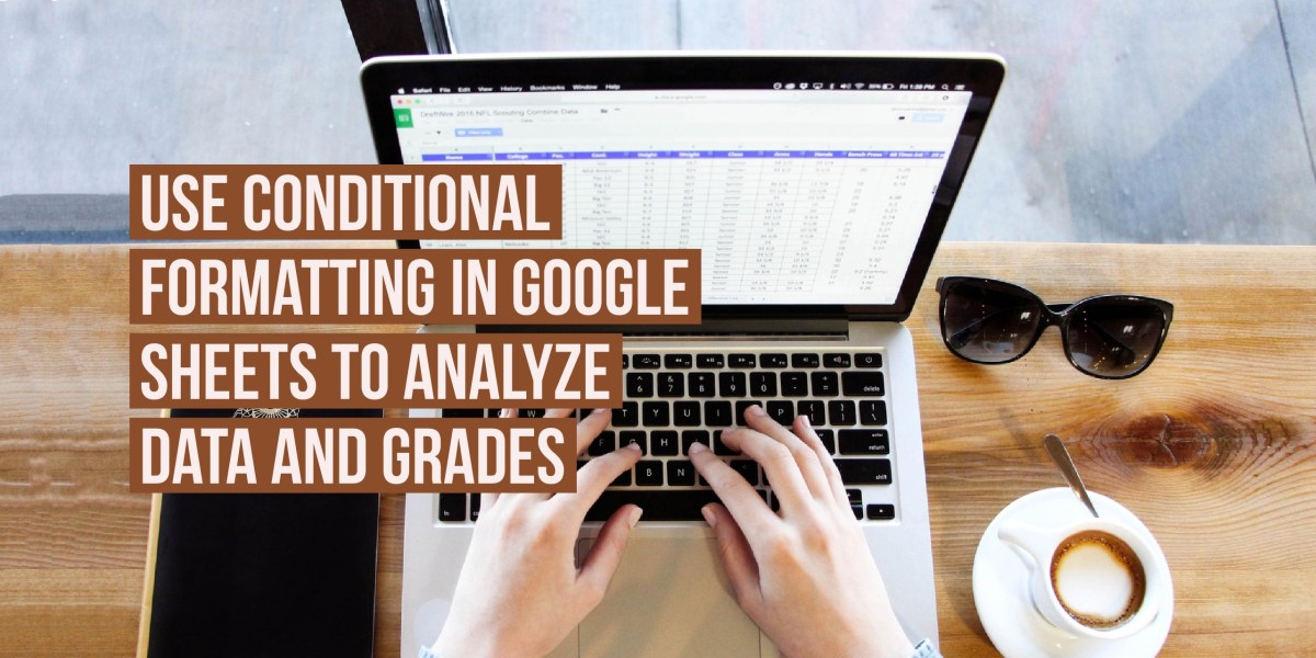 Use conditional formatting in Google Sheets to analyze data and grades