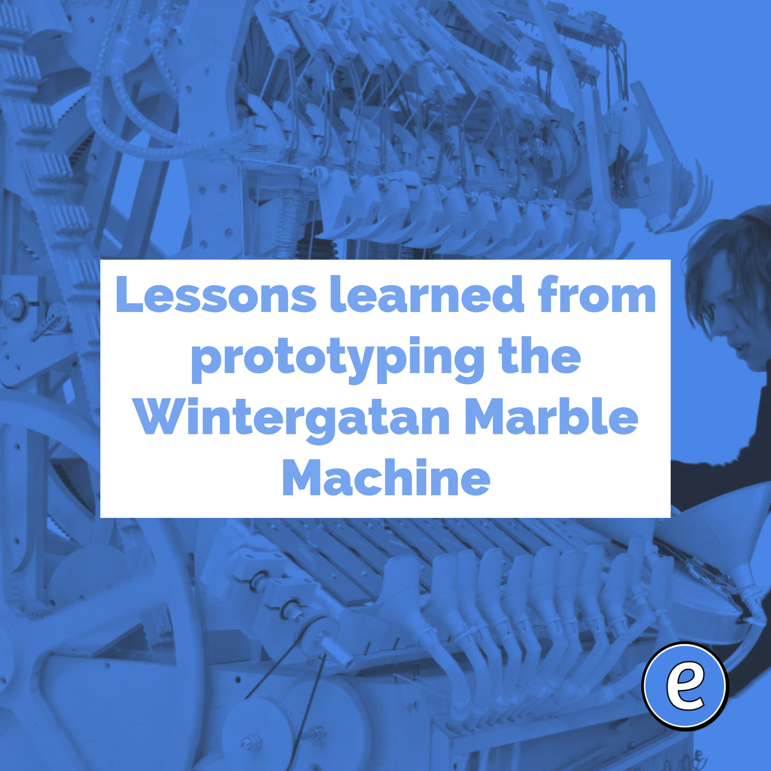 Lessons learned from prototyping the Wintergatan Marble Machine