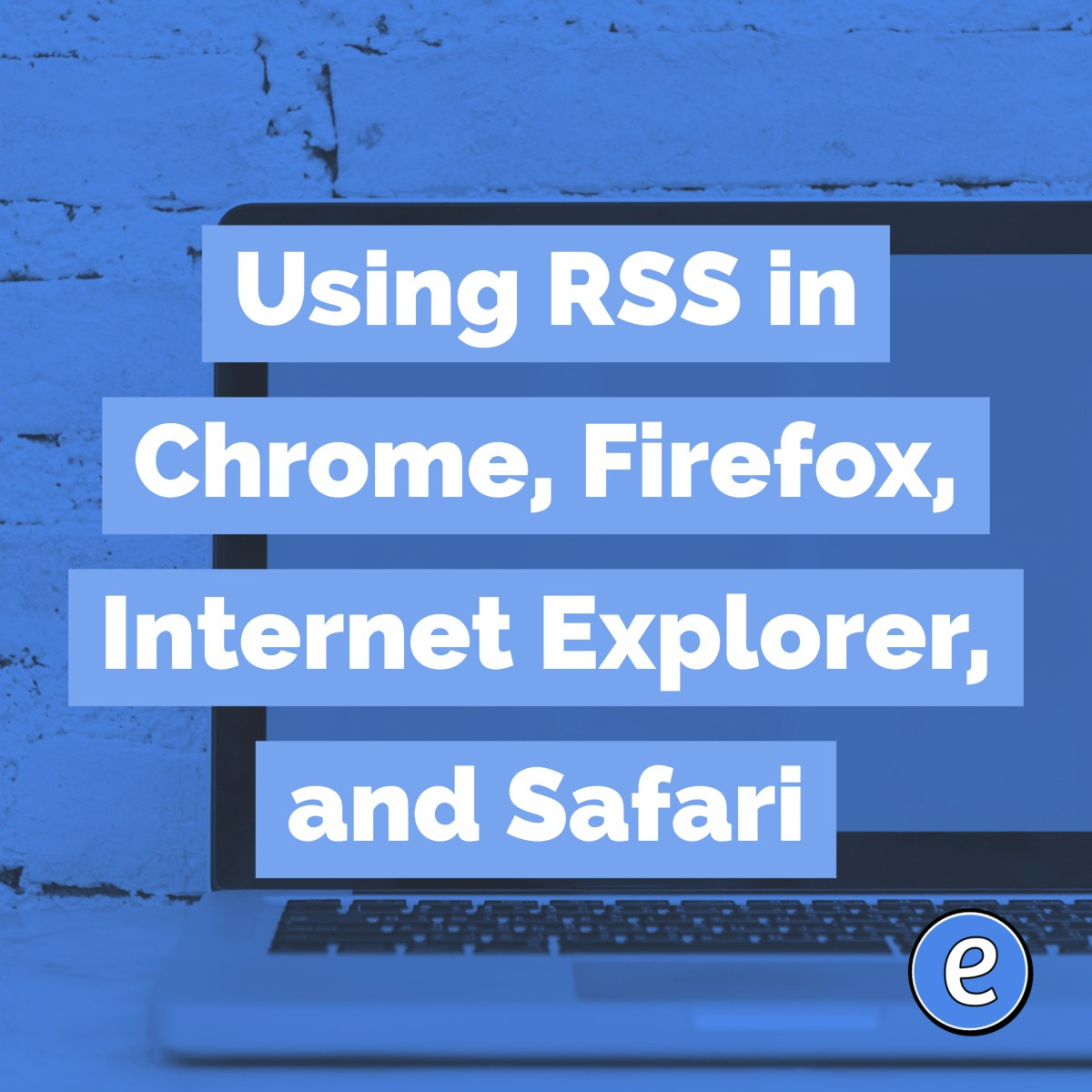 Using RSS in Chrome, Firefox, Internet Explorer, and Safari