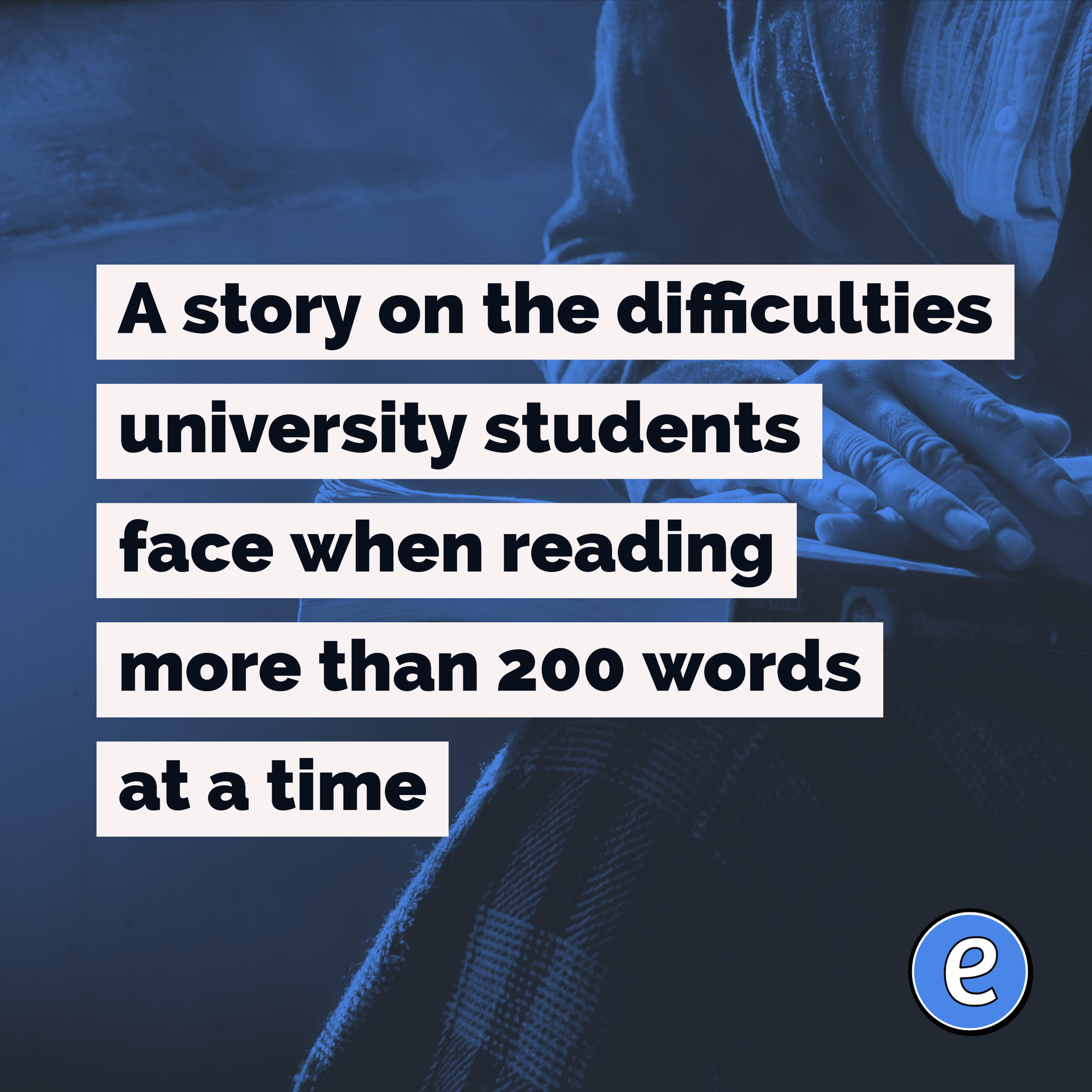 A story on the difficulties university students face when reading more than 200 words at a time
