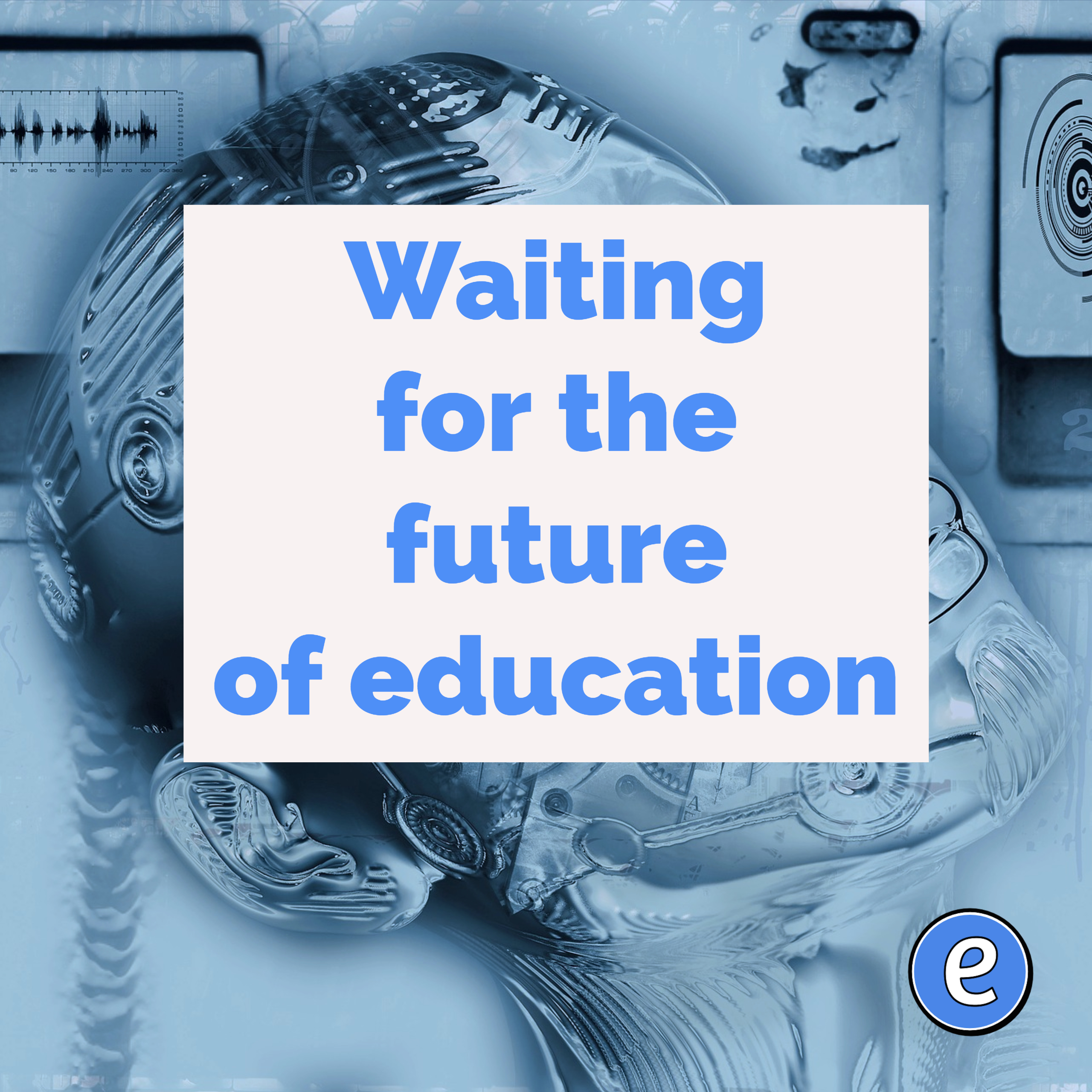 Waiting for the future of education