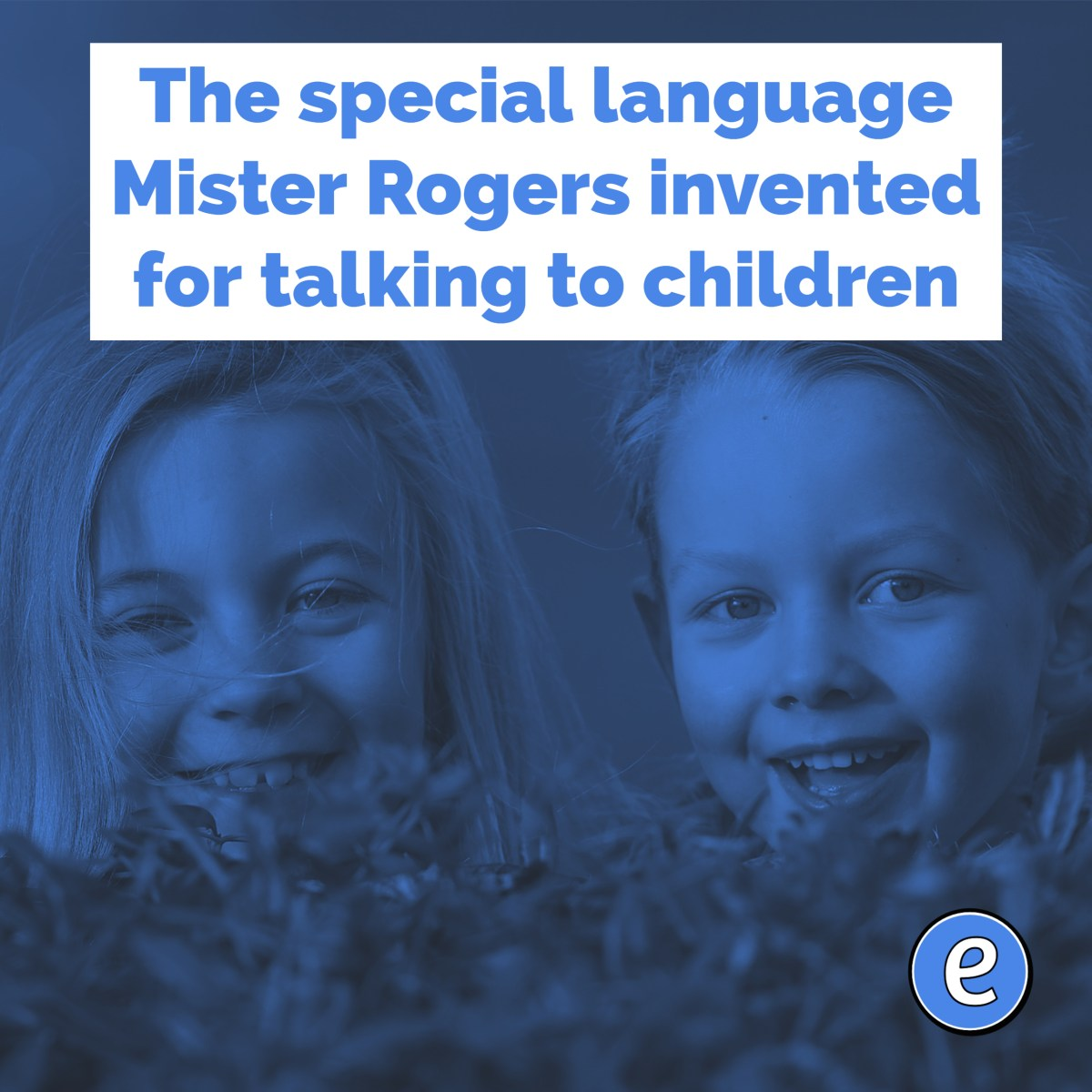 The special language Mister Rogers invented for talking to children