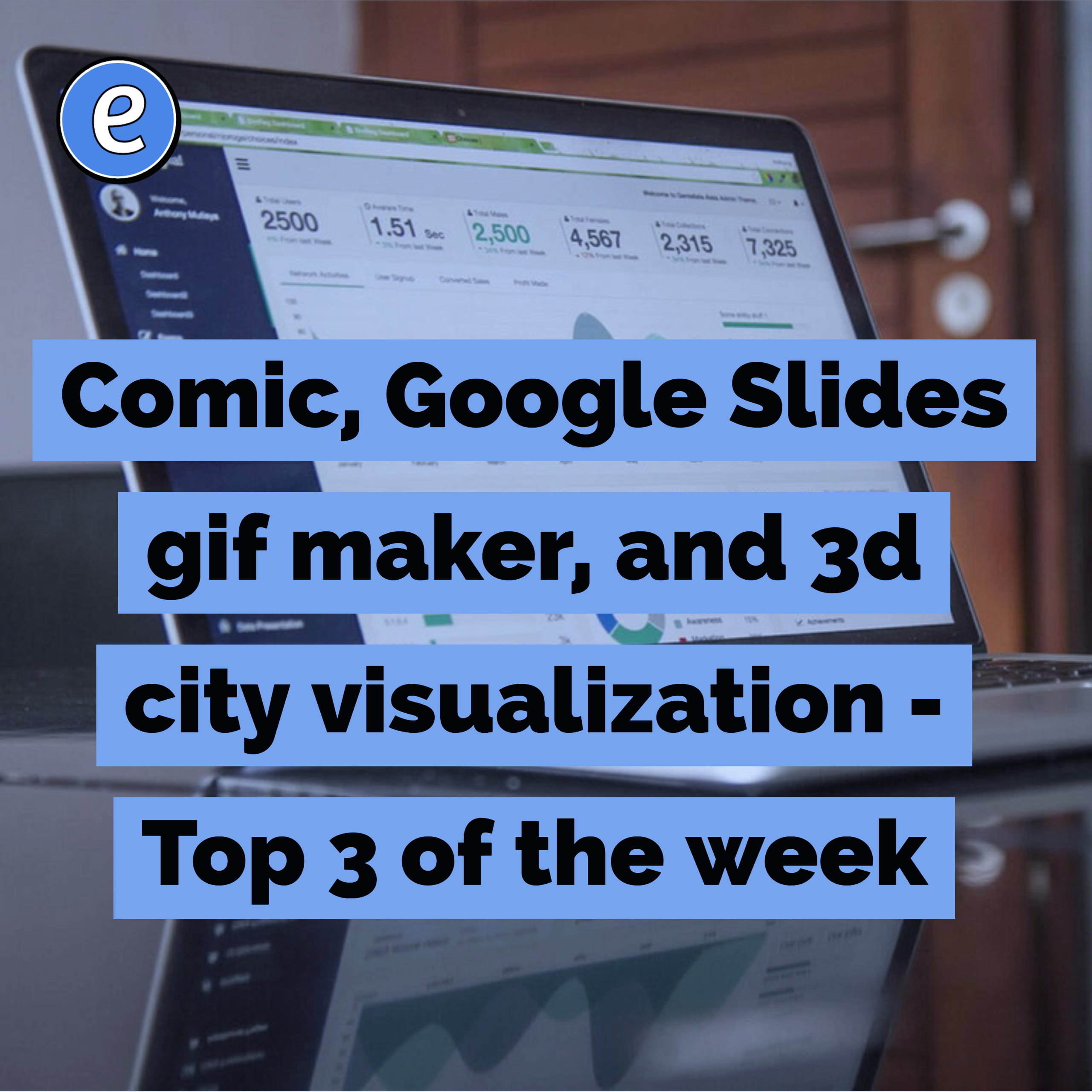 Comic, Google Slides gif maker, and 3d city visualization – Top 3 of the week