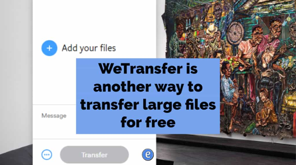 WeTransfer is another way to transfer large files for free