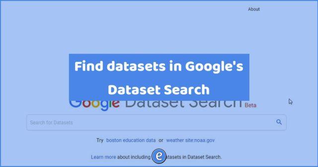 Find datasets in Google's Dataset Search - #Eduk8me