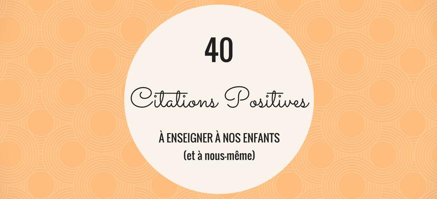 40 Citations Positives à Enseigner à Nous Enfants Et à Nous