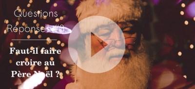 [Vidéo] Questions / Réponses #3 : Pourquoi nous ne faisons pas croire au père Noël