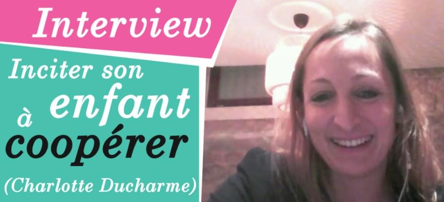 Obtenir la coopération de son enfant - Interview de Charlotte Ducharme