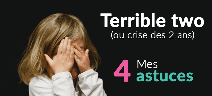 Terrible two : mes 4 astuces
