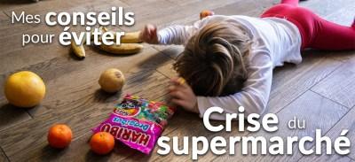 Comment j'évite la fameuse crise du supermarché