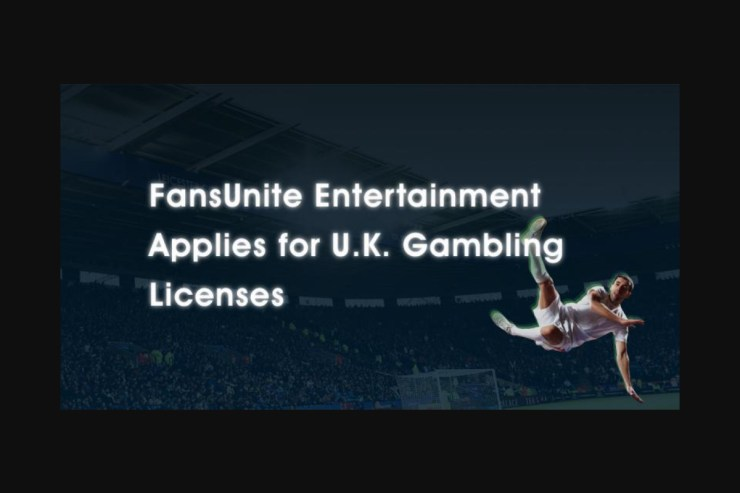 FansUnite Entertainment Applies for U.K. Gambling Licenses