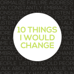 10 Things I Would Change