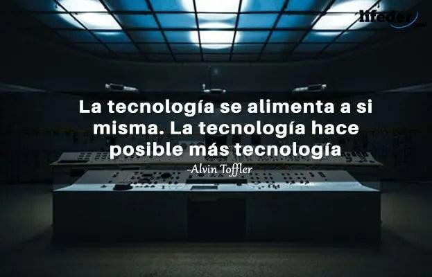La tecnología se alimenta a sí misma. La tecnología hace posible más tecnología.