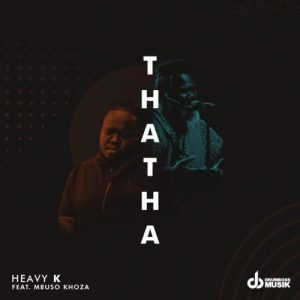 Heavy K Thata Ft Mbuso Khoza Mp3 Audio Download