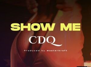 CDQ - Show Me (Prod. by Masterkraft) Mp3 Audio Download