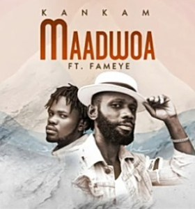 Kankam - Maadwoa Ft. Fameye Mp3