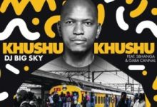 DJ Big Sky -  Khushukhushu Ft. Sbhanga, Gaba Cannal Mp3 Audio Download