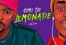 Semi Tee - Lemonade Ft. Ma Lemon Mp3 Audio Download