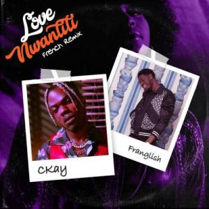 CKay Ft. Franglish - Love Nwantiti (French Remix) Mp3 Audio Download