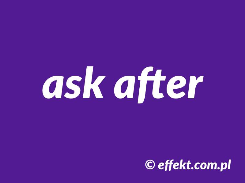 phrasal verb ask after