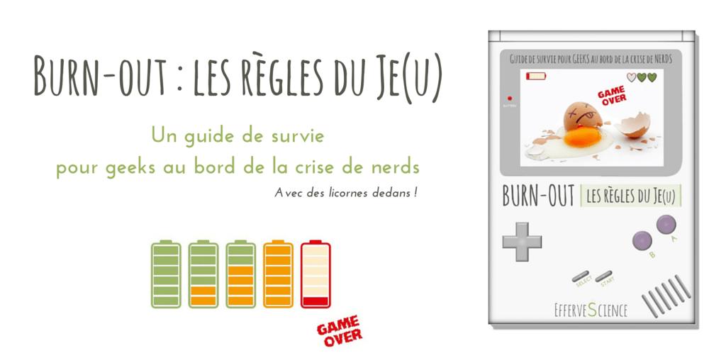 Burn-out : les règles du Je(u), LE guide pour geeks au bord de la crise de nerds !