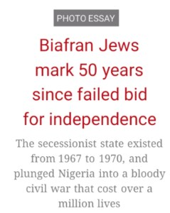 50 years after failure to gain Independence,  Biafran Jews mark anniversary – Israel Times