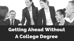 Not having a college degree doesn't have to keep you from professional success. In this article I'll give some examples of ways you can get ahead with a college degree.