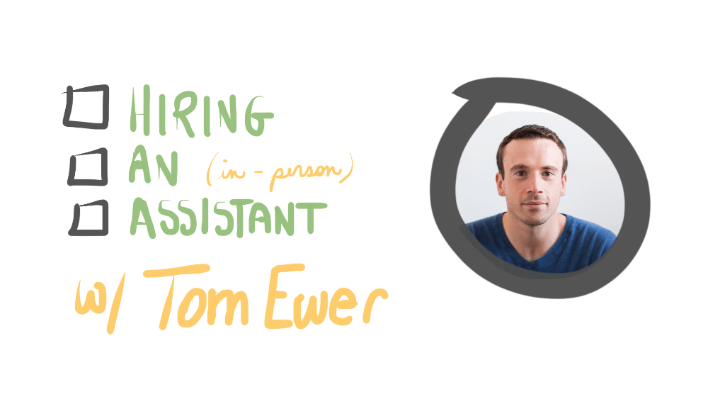 Hiring an In-Person Assistant with Tom Ewer