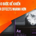 10 bước để khiến After Effects nhanh hơn