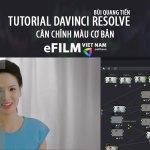 Cân chỉnh màu video với DaVinci Resolve
