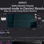 Hướng dẫn Gộp các node (Compound Node) trong Davinci Resolve