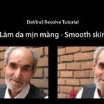 Làm mịn da – Smooth Skin với Davinci Resolve