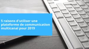 Pourquoiutiliser une plateforme de communication multicanal sera votre meilleure résolution pour 2019?