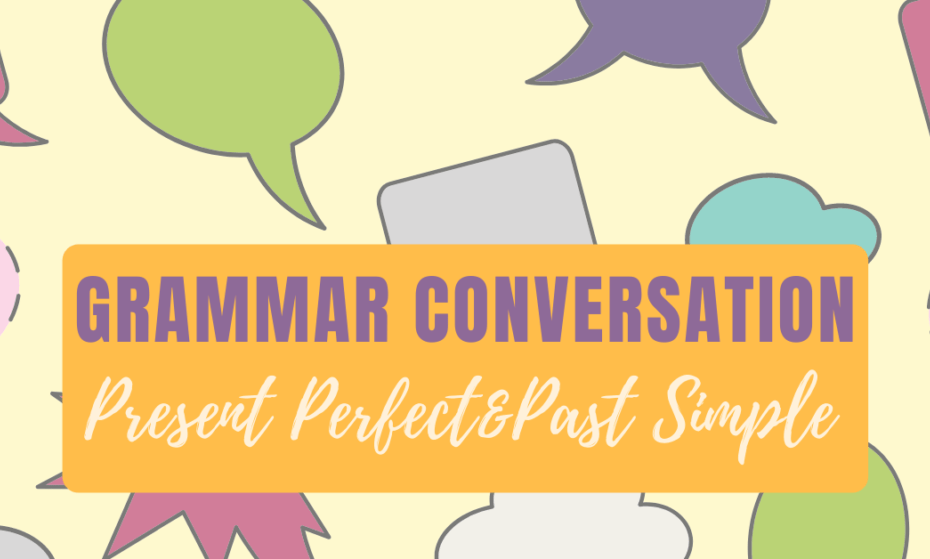 grammar conversation present perfect past simple