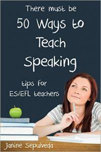 Fifty Ways to Teach Speaking: Tips for ESL/EFL Teachers