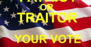 Are You A Traitor Or A Patriot –  Your Vote In This Election Will Decide